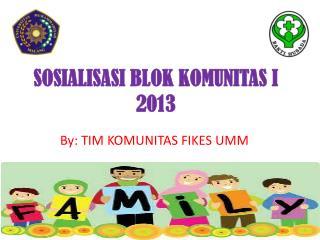 SOSIALISASI BLOK KOMUNITAS I  2013