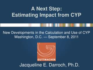 A Next Step: Estimating Impact from CYP