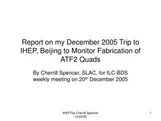 Report on my December 2005 Trip to IHEP, Beijing to Monitor Fabrication of ATF2 Quads