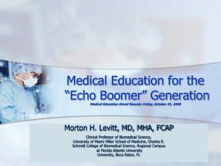 Medical Education for the   Echo Boomer  Generation Medical Education Grand Rounds: Friday, October 31, 2008