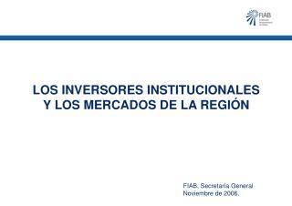 LOS INVERSORES INSTITUCIONALES Y LOS MERCADOS DE LA REGIÓN