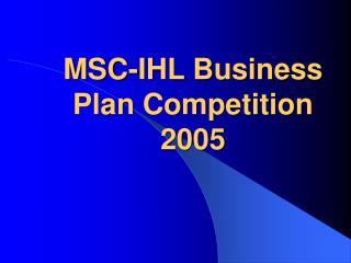 MSC-IHL Business Plan Competition 2005