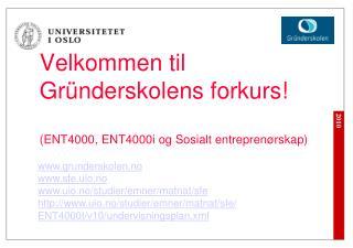 Velkommen til Gründerskolens forkurs! (ENT4000, ENT4000i og Sosialt entreprenørskap)