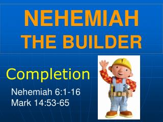 NEHEMIAH       THE BUILDER