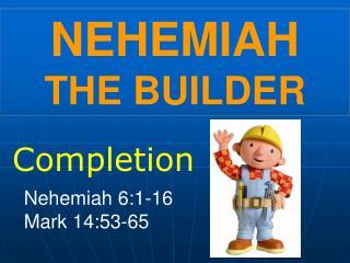 NEHEMIAH       THE BUILDER