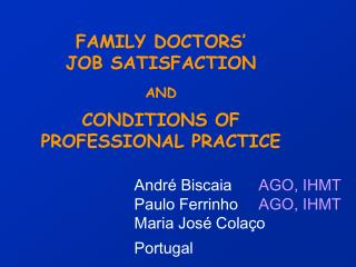 FAMILY DOCTORS'  JOB SATISFACTION  AND CONDITIONS OF PROFESSIONAL PRACTICE