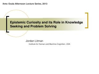 Epistemic Curiosity and its Role in Knowledge Seeking and Problem Solving