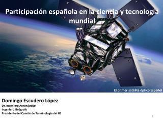 Domingo Escudero López Dr. Ingeniero Aeronáutico Ingeniero Geógrafo