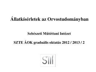 Sebészeti Műtéttani Intézet SZTE ÁOK graduális oktatás 2012 / 2013 / 2