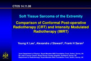 CTOS 14.11.08  Soft Tissue Sarcoma of the Extremity Comparison of Conformal Post-operative Radiotherapy CRT and Intensit