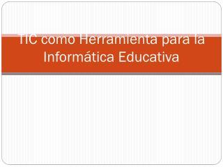 TIC como Herramienta para la Informática Educativa