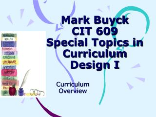 Mark Buyck CIT 609 Special Topics in Curriculum Design I