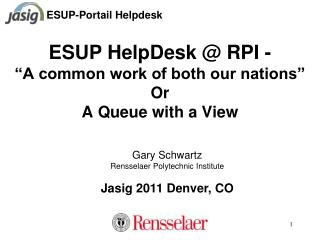 "ESUP HelpDesk @ RPI -  ""A common work of both our nations"" Or A Queue with a View"