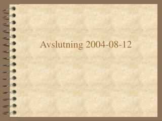 Avslutning 2004-08-12