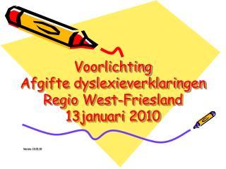 Voorlichting  Afgifte dyslexieverklaringen  Regio West-Friesland 13januari 2010