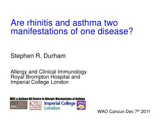 Are rhinitis and asthma two manifestations of one disease? Stephen R. Durham