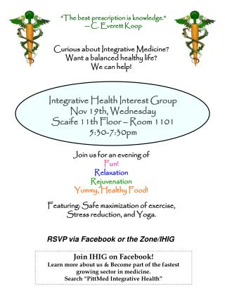 Integrative Health Interest Group Nov 19th, Wednesday Scaife 11th Floor – Room 1101 5:30-7:30pm