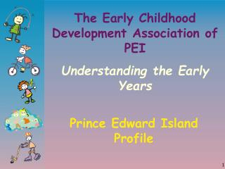 The Early Childhood Development Association of PEI Understanding the Early Years
