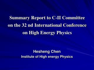 Summary Report to C-II Committee  on the 32 nd International Conference  on High Energy Physics