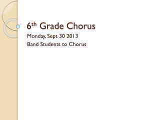 6 th  Grade Chorus