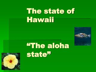 "The state of Hawaii ""The aloha state"""