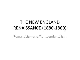 THE NEW ENGLAND RENAISSANCE (1880-1860)