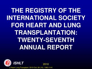 THE REGISTRY OF THE INTERNATIONAL SOCIETY FOR HEART AND LUNG TRANSPLANTATION:  TWENTY-SEVENTH ANNUAL REPORT