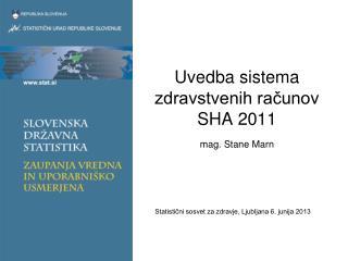 Uvedba sistema zdravstvenih računov SHA 2011 mag. Stane Marn