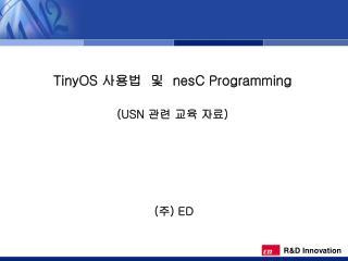 TinyOS  사용법  및   nesC Programming (USN  관련 교육 자료 )