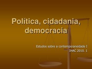 Política, cidadania, democracia