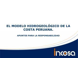 EL MODELO HIDROGEOLÓGICO DE LA COSTA PERUANA. APUNTES PARA LA RESPONSABILIDAD