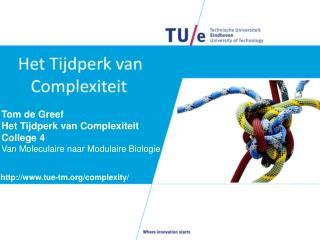 Tom de Greef Het Tijdperk van Complexiteit College 4 Van Moleculaire naar Modulaire Biologie