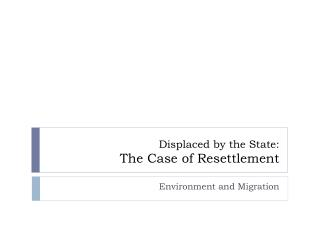 Displaced by the State:  The Case of Resettlement