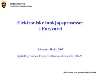 Eforum – 31 okt 2007 Kjetil Engebretsen, Forsvarets Rammeavtalesenter (FRAM)