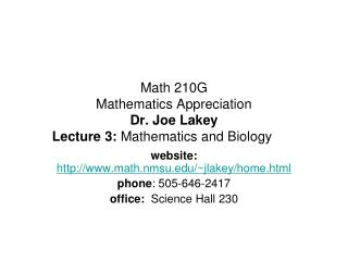 Math 210G  Mathematics Appreciation Dr. Joe Lakey Lecture 3:  Mathematics and Biology
