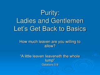 Purity: Ladies and Gentlemen Let�s Get Back to Basics