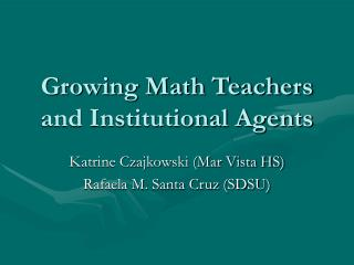 Growing Math Teachers and Institutional Agents