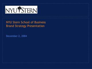 NYU Stern School of Business  Brand Strategy Presentation   December 2, 2004