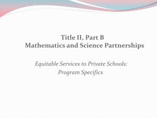 Title II, Part B Mathematics and Science Partnerships    Equitable Services to Private Schools: