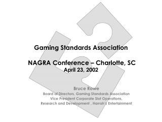 Gaming Standards Association   NAGRA Conference   Charlotte, SC April 23, 2002