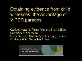 Obtaining evidence from child witnesses: the advantage of VIPER parades   Catriona Havard, Amina Memon, Brian Clifford,