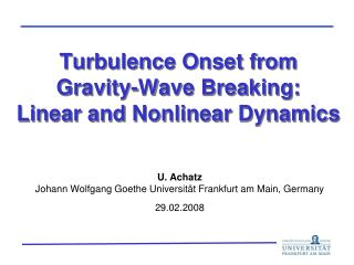 Turbulence Onset from Gravity-Wave  Breaking :  Linear  and Nonlinear  Dynamics