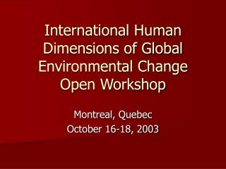 International Human Dimensions of Global Environmental Change Open Workshop