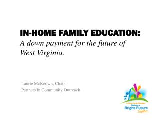 IN-HOME FAMILY EDUCATION: A down payment for the future of  West Virginia.