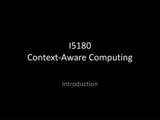 I5180 Context-Aware Computing