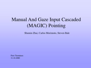 Manual And Gaze Input Cascaded (MAGIC) Pointing