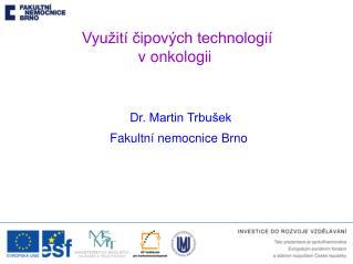 Dr. Martin Trbušek Fakultní nemocnice Brno