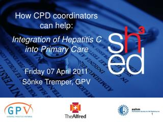 How CPD coordinators can help: Integration of Hepatitis C into Primary Care