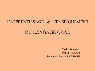L APPRENTISSAGE     L ENSEIGNEMENT   DU LANGAGE ORAL