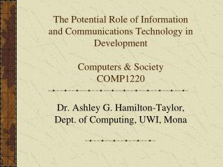 Dr. Ashley G. Hamilton-Taylor, Dept. of Computing, UWI, Mona
